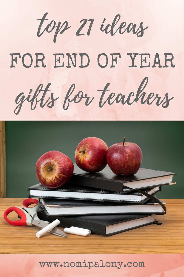 These are great! Top 21 ideas for end of year gifts for teachers