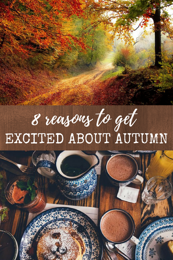 Now I'm excited about autumn! 8 reasons that will get you over the end of summer and excited about the start of autumn
