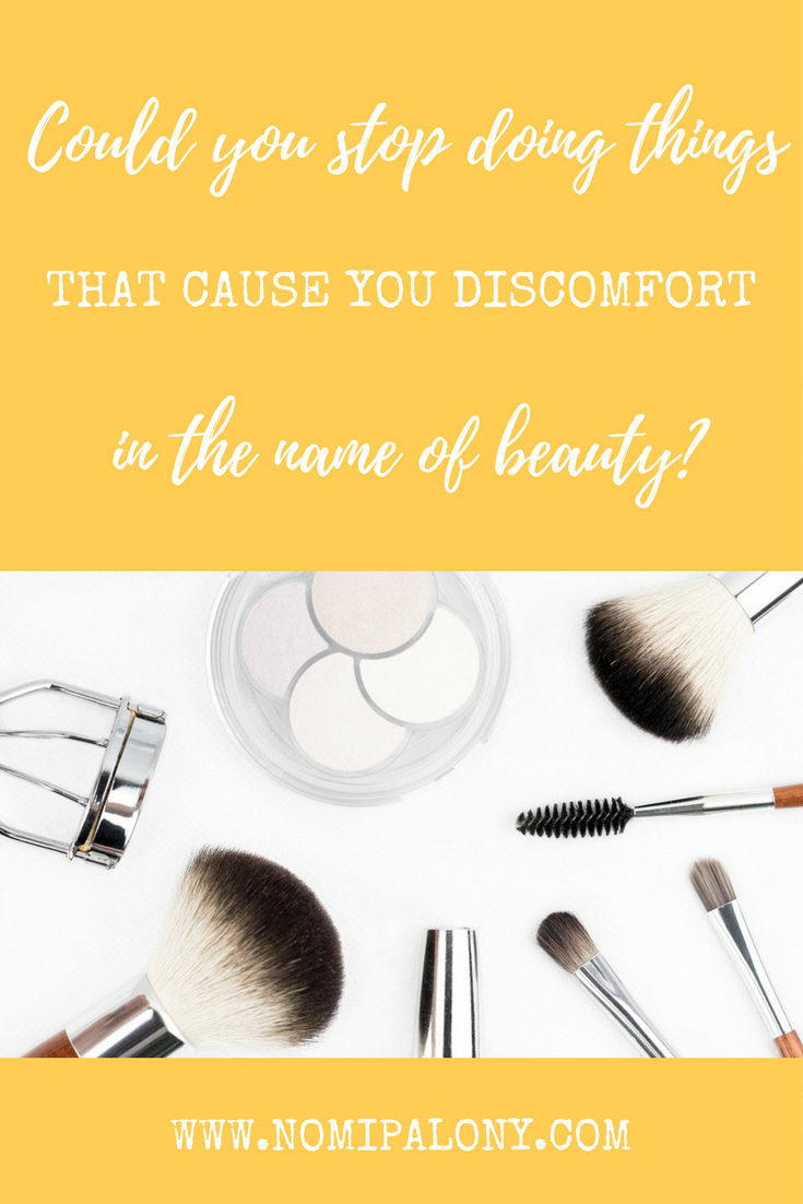 Could you stop doing things that cause you discomfort for beauty?