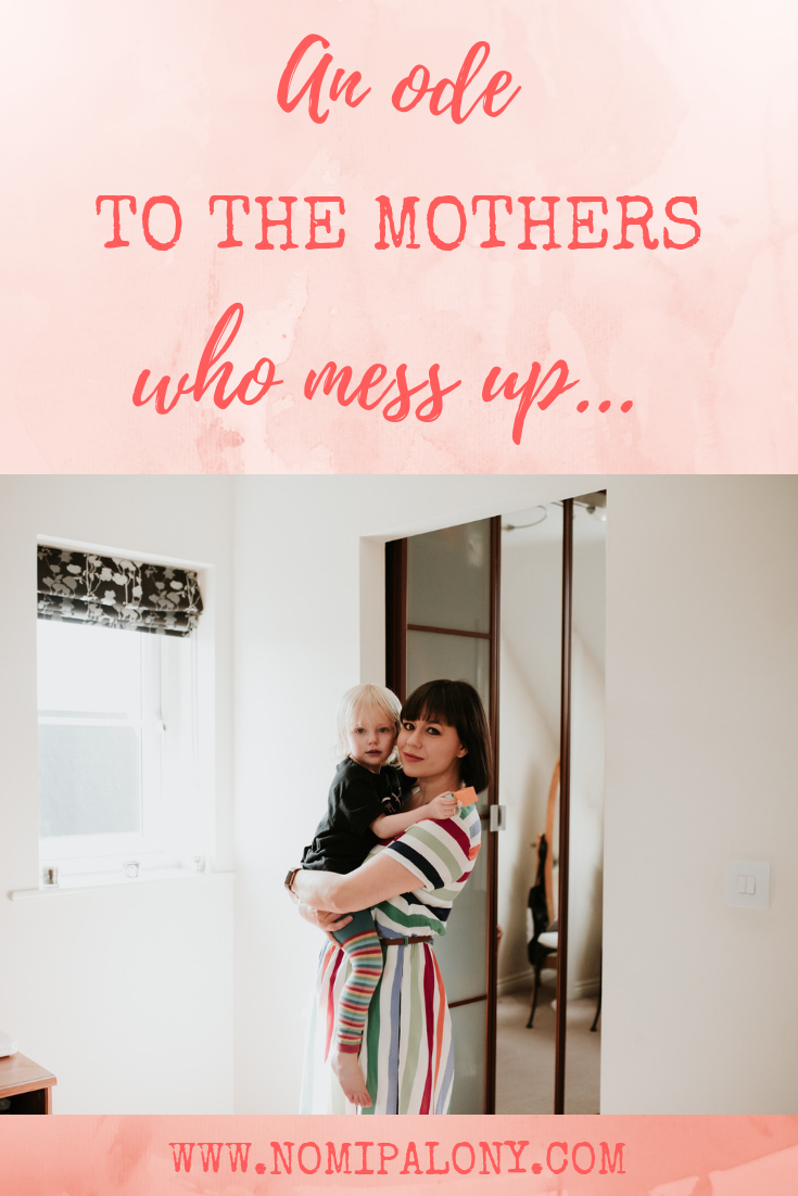An ode to the mothers who mess up...